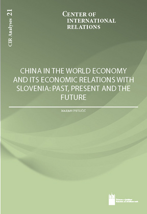 China in the World Economy and its Economic Relations with Slovenia: Past, Present and the Future